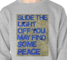Slide the light off you may find some peace Pullover