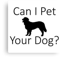 Can I Pet Your Dog? Canvas Print
