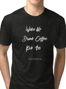 Wake Up, Drink Coffee, Kick Ass - White Print Tri-blend T-Shirt