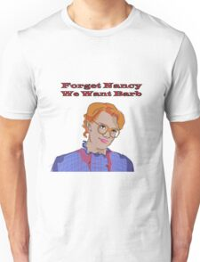 Forget Nancy, We Want Barb. Unisex T-Shirt