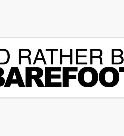 I'd Rather be Barefoot Sticker