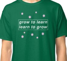 GROW TO LEARN, LEARN TO GROW Classic T-Shirt