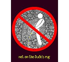 do not pee on the Dude's rug b Photographic Print
