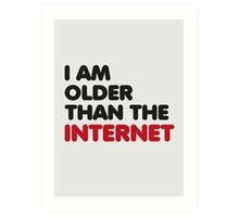 I am older than the internet Art Print