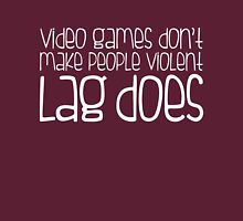 Video games don't make you violent lag does Unisex T-Shirt