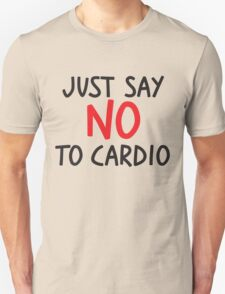 Just say no to cardio T-Shirt