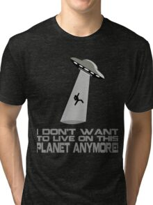 I don't want to live on this planet anymore Tri-blend T-Shirt