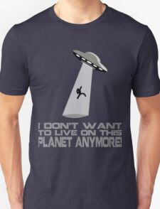 I don't want to live on this planet anymore Unisex T-Shirt