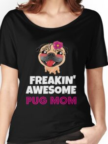 Mom - Freakin' Awesome Pug Mom T-shirts Women's Relaxed Fit T-Shirt