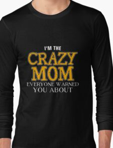 Mom - I'm The Crazy Mom Everyone Warned You About T-shirts Long Sleeve T-Shirt