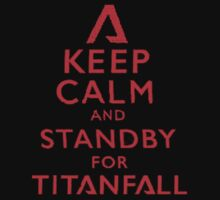 Keep calm and standby for titanfall red by jameer