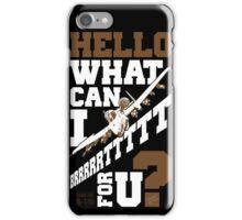 Hello What Can I Brrrrttttt For You? iPhone Case/Skin