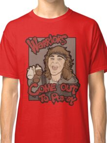 Warriors... Come Out To Pla-ay... Classic T-Shirt