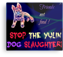 STOP the Yulin Dog Slaughter  Metal Print