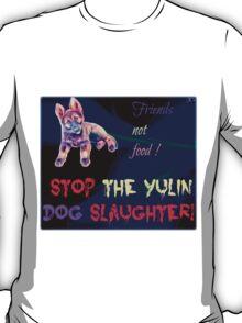 STOP the Yulin Dog Slaughter  T-Shirt
