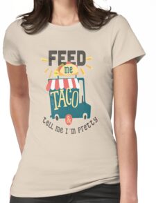 Feed me Taco and tell me I'm pretty Womens Fitted T-Shirt