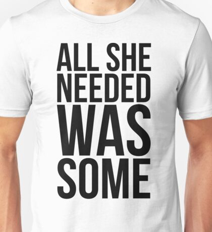 Childish Gambino - All she needed was some - w/o Images Unisex T-Shirt