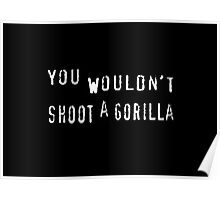 You wouldn't shoot a gorilla. Poster