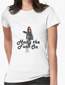 Hang the Fuck on, Kendall's Busy Womens Fitted T-Shirt