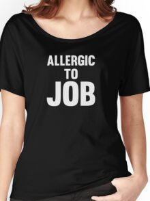 Allergic To Job Cool Funny No Work Protest T-Shirts and Gifts  Women's Relaxed Fit T-Shirt
