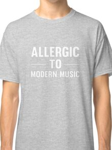 Allergic To Modern Music Funny Cool Vintage Music Lover T-Shirts and Gifts Classic T-Shirt