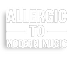 Allergic To Modern Music Funny Cool Vintage Music Lover T-Shirts and Gifts Canvas Print