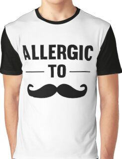 Allergic To Mustache Cool Funny I Hate Mustaches T-Shirts And Gifts Graphic T-Shirt