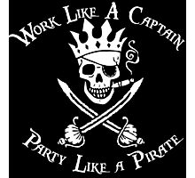 Work Like a Captain Party Like a Pirate Photographic Print