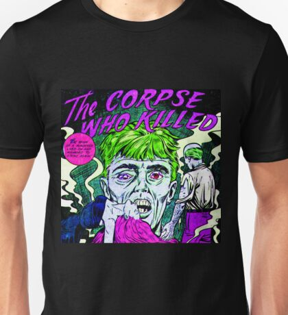 The Corpse Who Killed Unisex T-Shirt