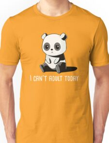 Can't Adult Today Unisex T-Shirt