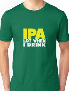 IPA Lot When I Drink Unisex T-Shirt