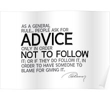 people ask for advice only in order not to follow it - alexandre dumas Poster