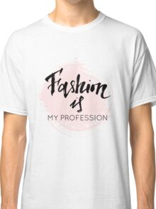 Fashion is my profession modern calligraphy Classic T-Shirt