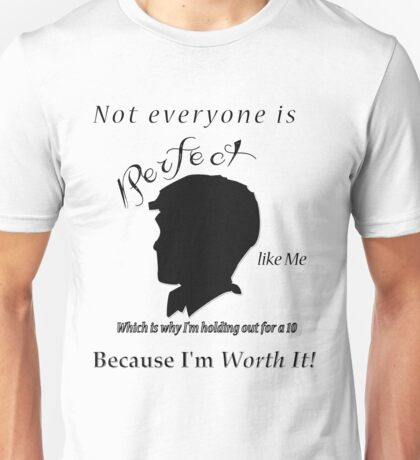 1 being the ugliest and 10 pretty  Unisex T-Shirt