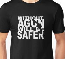 Without a gun will be safer Unisex T-Shirt