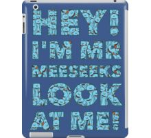 Look at me, Mr.Meeseeks! iPad Case/Skin