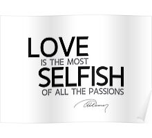 love is the most selfish of all the passions - alexandre dumas Poster