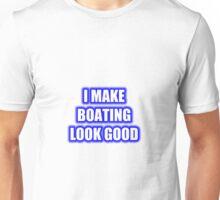 I Make Boating Look Good Unisex T-Shirt