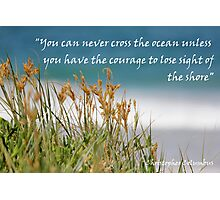 You can never cross the ocean...... Photographic Print