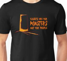 Closets are for monsters--and quickies. Unisex T-Shirt