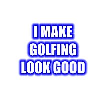 I Make Golfing Look Good Photographic Print
