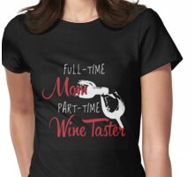 Full time Mom part time wine taster Womens Fitted T-Shirt