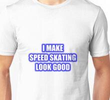 I Make Speed Skating Look Good Unisex T-Shirt