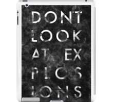 Dont look at explosions iPad Case/Skin