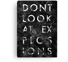 Dont look at explosions Canvas Print