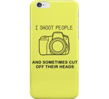 I SHOOT PEOPLE, AND SOMETIMES CUT OFF THEIR HEADS iPhone Case/Skin