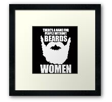 THERE'S A NAME FOR PEOPLE WITHOUT BEARDS, WOMEN Framed Print