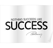 nothing succeeds like success - alexandre dumas Poster