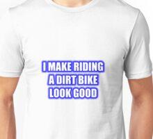 I Make Riding A Dirt Bike Look Good Unisex T-Shirt