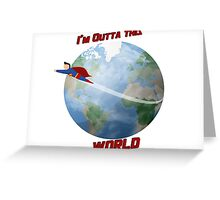 I'm outta this World Greeting Card